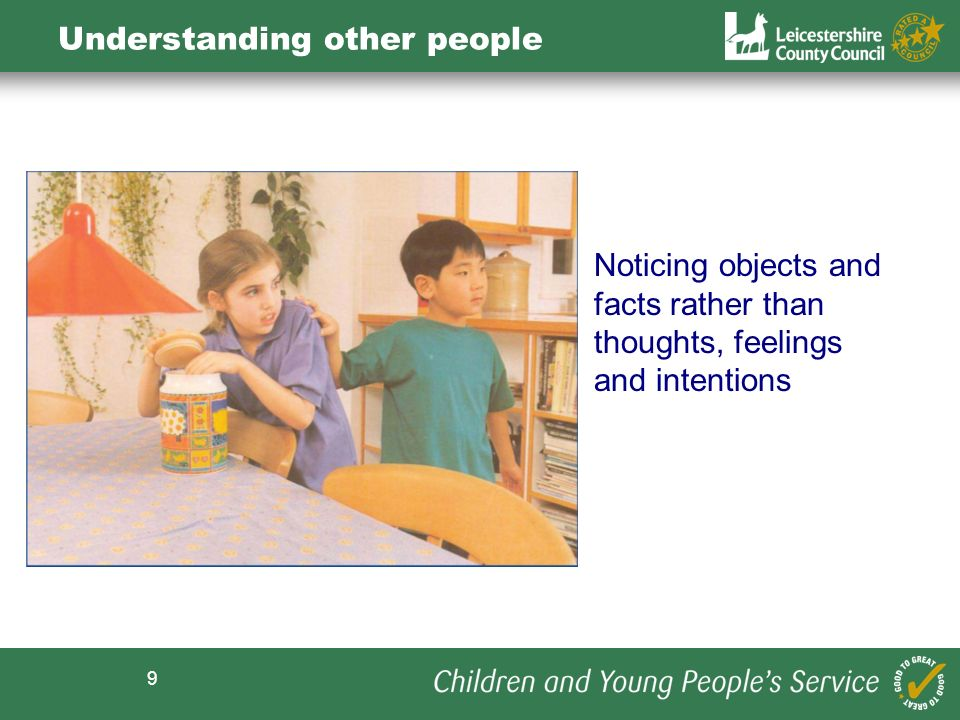 9 Understanding other people Noticing objects and facts rather than thoughts, feelings and intentions