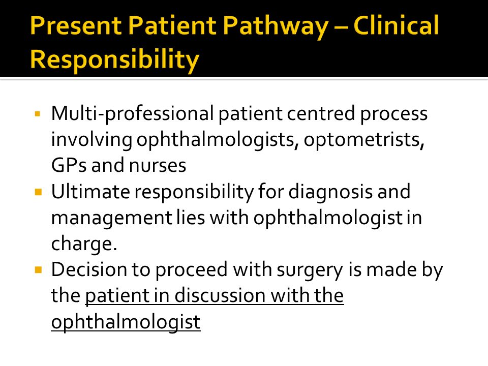 Multi-professional patient centred process involving ophthalmologists, optometrists, GPs and nurses Ultimate responsibility for diagnosis and manageme