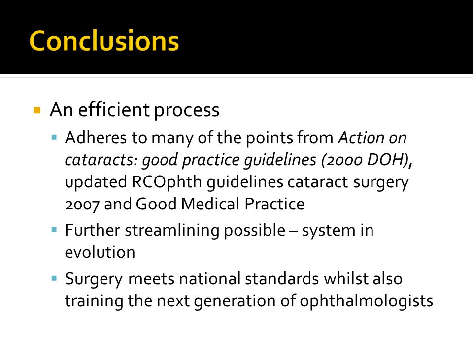 An efficient process Adheres to many of the points from Action on cataracts: good practice guidelines (2000 DOH), updated RCOphth guidelines cataract
