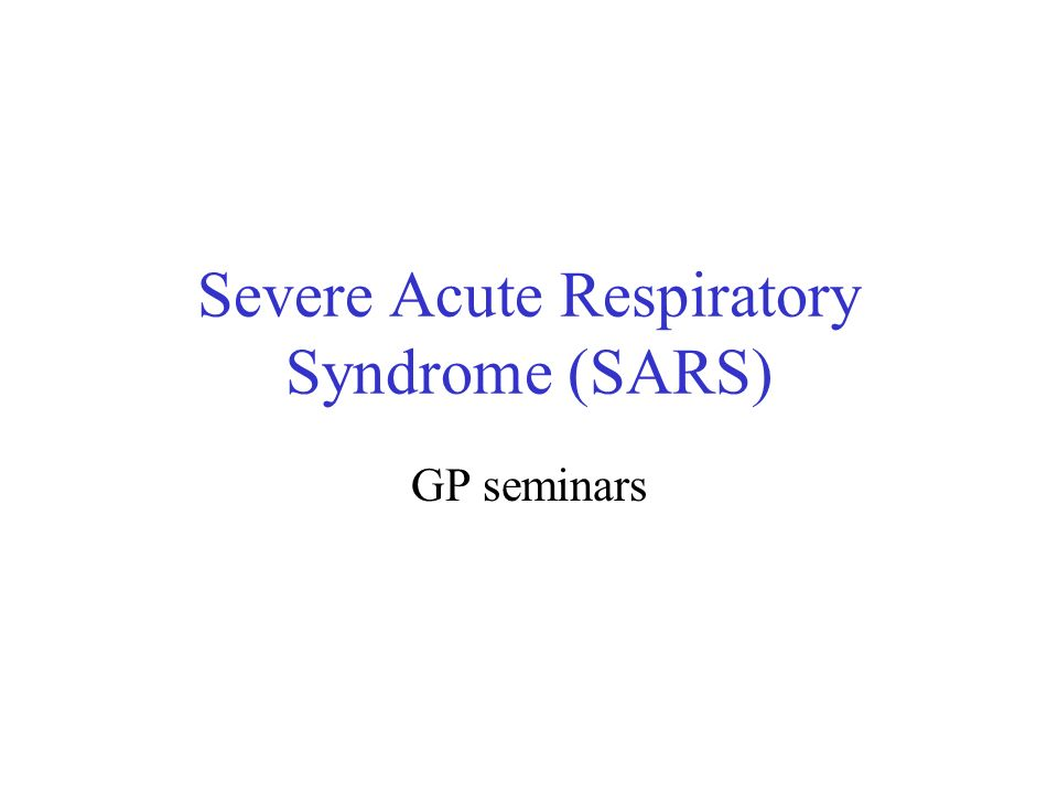 Severe Acute Respiratory Syndrome (SARS) GP seminars
