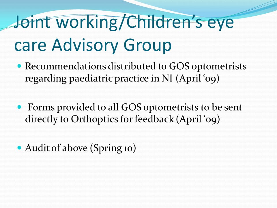 Joint working/Childrens eye care Advisory Group Recommendations distributed to GOS optometrists regarding paediatric practice in NI (April 09) Forms p