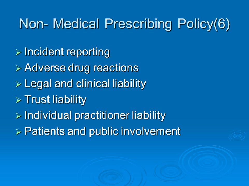 Non- Medical Prescribing Policy(6) Incident reporting Incident reporting Adverse drug reactions Adverse drug reactions Legal and clinical liability Le