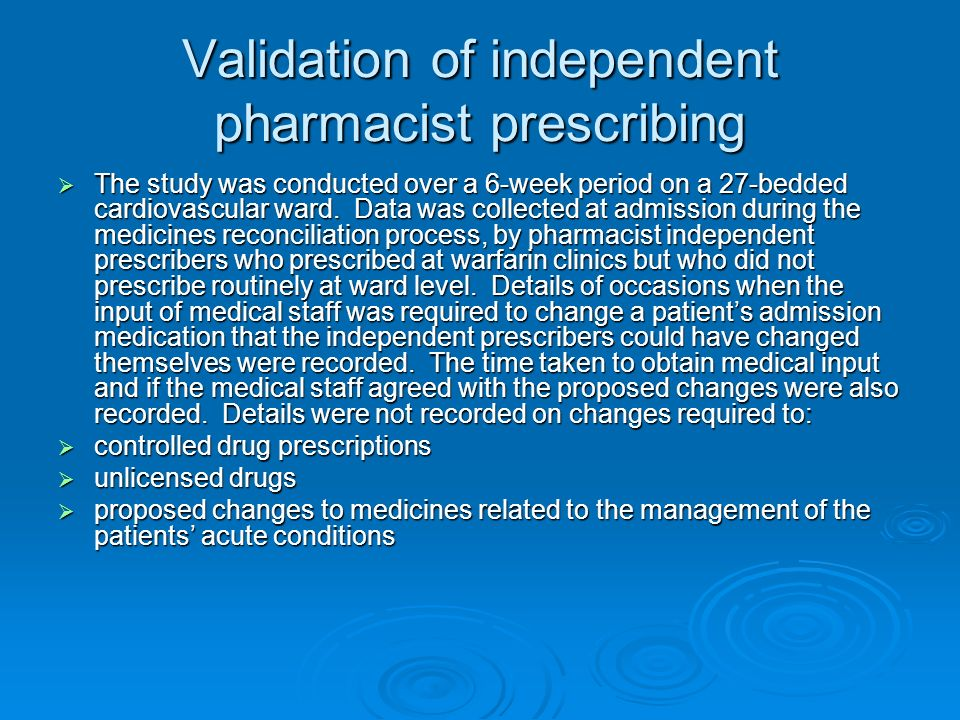 Validation of independent pharmacist prescribing The study was conducted over a 6-week period on a 27-bedded cardiovascular ward. Data was collected a