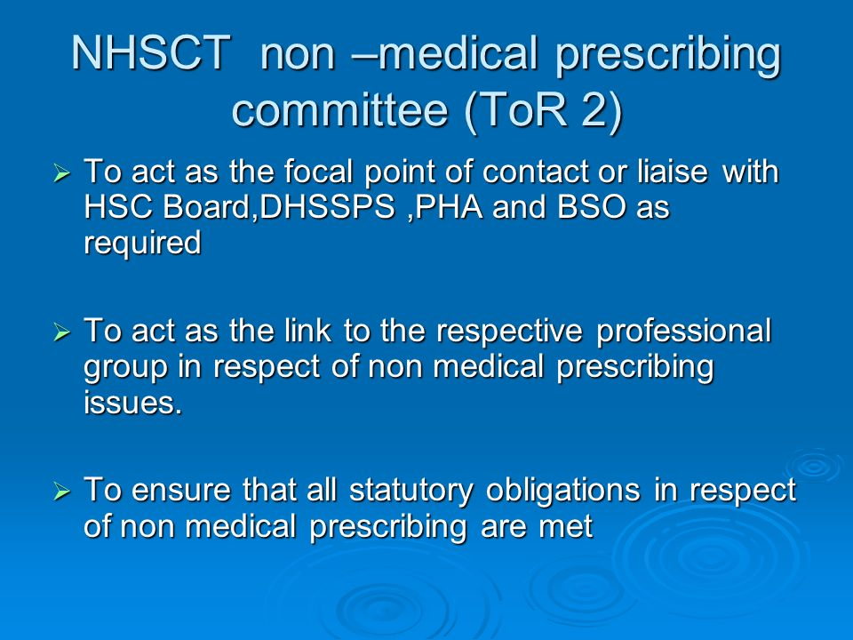 NHSCT non –medical prescribing committee (ToR 2) To act as the focal point of contact or liaise with HSC Board,DHSSPS,PHA and BSO as required To act a