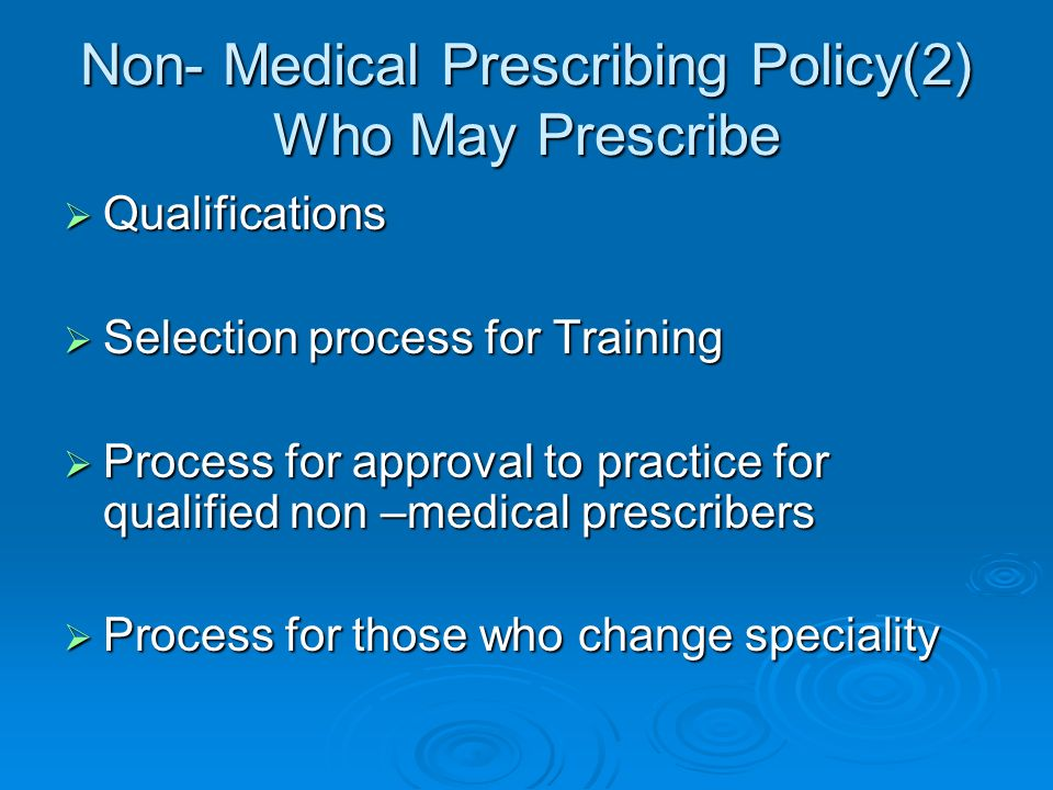 Non- Medical Prescribing Policy(2) Who May Prescribe Qualifications Qualifications Selection process for Training Selection process for Training Proce