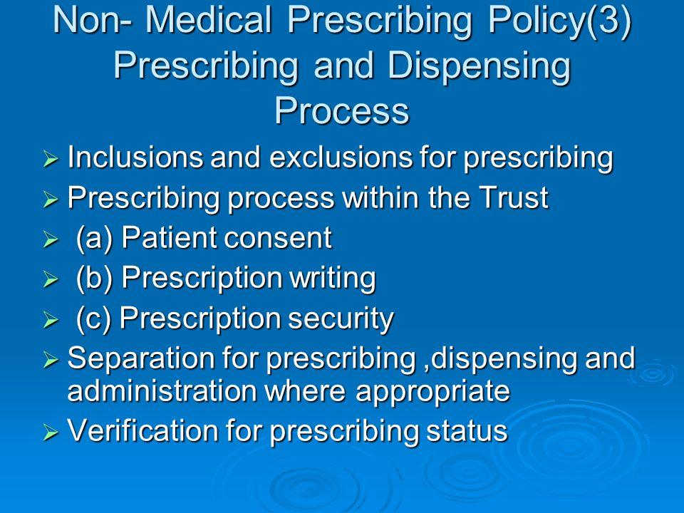 Non- Medical Prescribing Policy(3) Prescribing and Dispensing Process Inclusions and exclusions for prescribing Inclusions and exclusions for prescrib