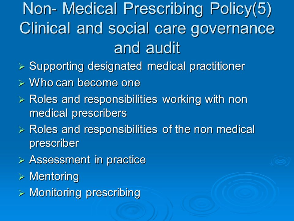 Non- Medical Prescribing Policy(5) Clinical and social care governance and audit Supporting designated medical practitioner Supporting designated medi