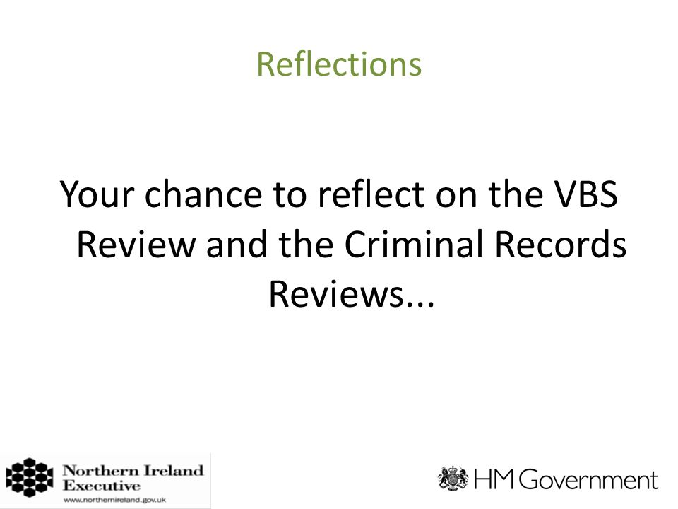 Reflections Your chance to reflect on the VBS Review and the Criminal Records Reviews...