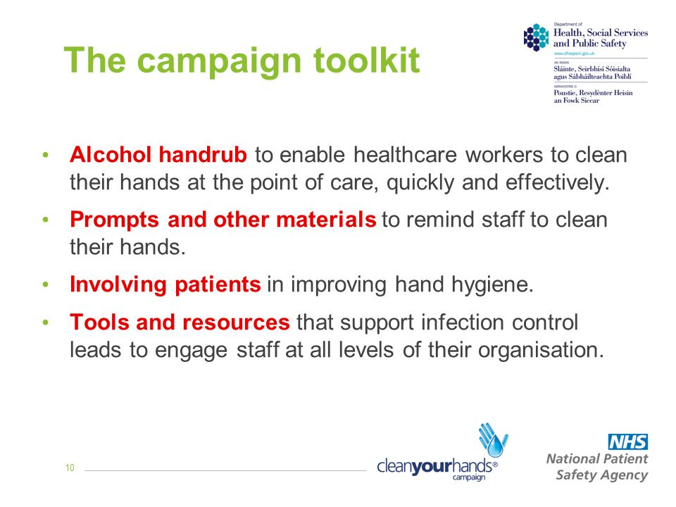 10 The campaign toolkit Alcohol handrub to enable healthcare workers to clean their hands at the point of care, quickly and effectively.