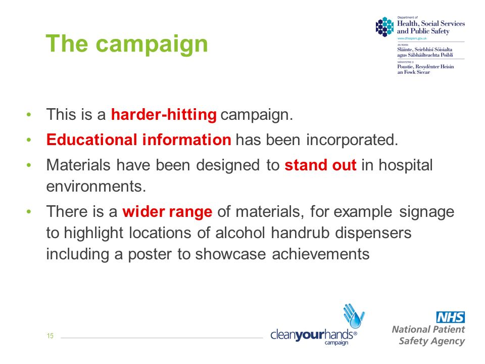 15 The campaign This is a harder-hitting campaign. Educational information has been incorporated. Materials have been designed to stand out in hospita