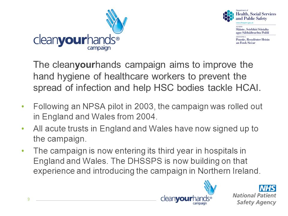 9 Following an NPSA pilot in 2003, the campaign was rolled out in England and Wales from 2004. All acute trusts in England and Wales have now signed u