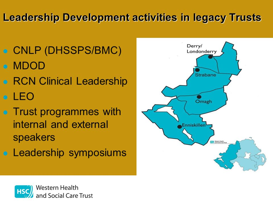 Leadership Development activities in legacy Trusts CNLP (DHSSPS/BMC) MDOD RCN Clinical Leadership LEO Trust programmes with internal and external spea
