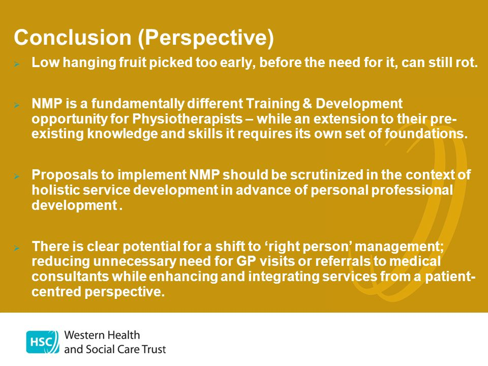 Conclusion (Perspective) Low hanging fruit picked too early, before the need for it, can still rot. NMP is a fundamentally different Training & Develo