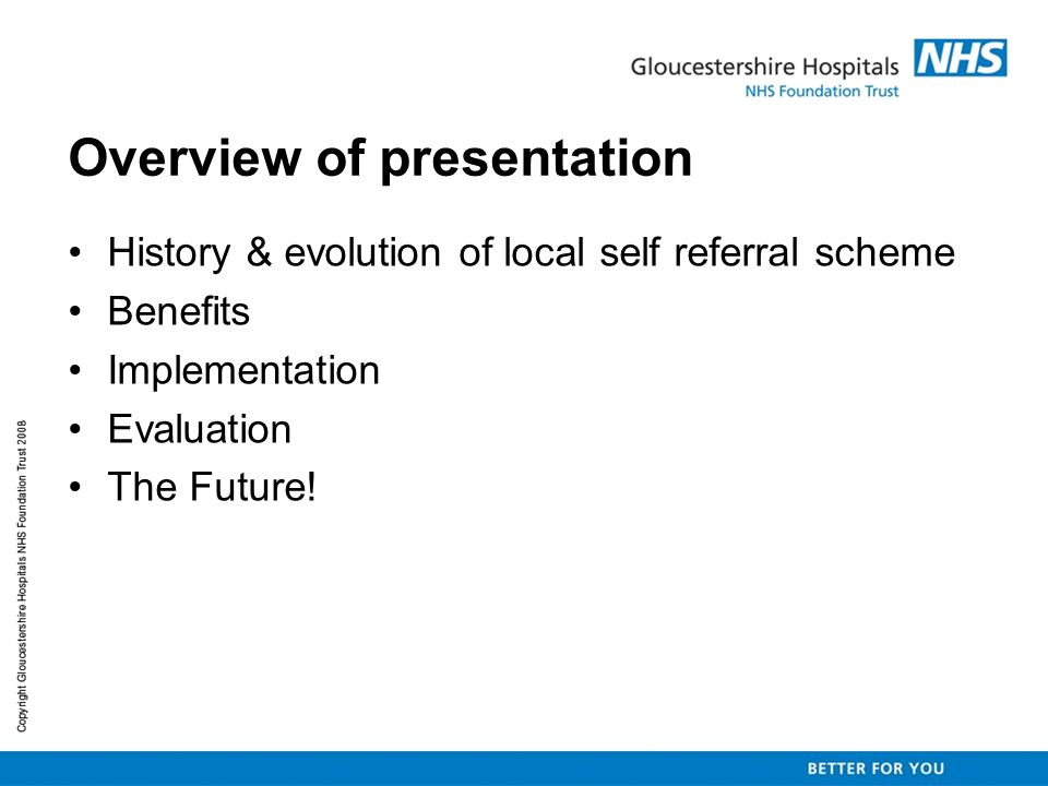 Overview of presentation History & evolution of local self referral scheme Benefits Implementation Evaluation The Future!