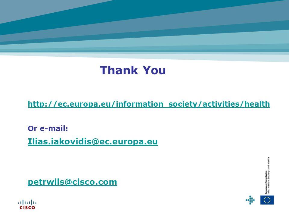 Thank You http://ec.europa.eu/information_society/activities/health Or e-mail: Ilias.iakovidis@ec.europa.eu petrwils@cisco.com