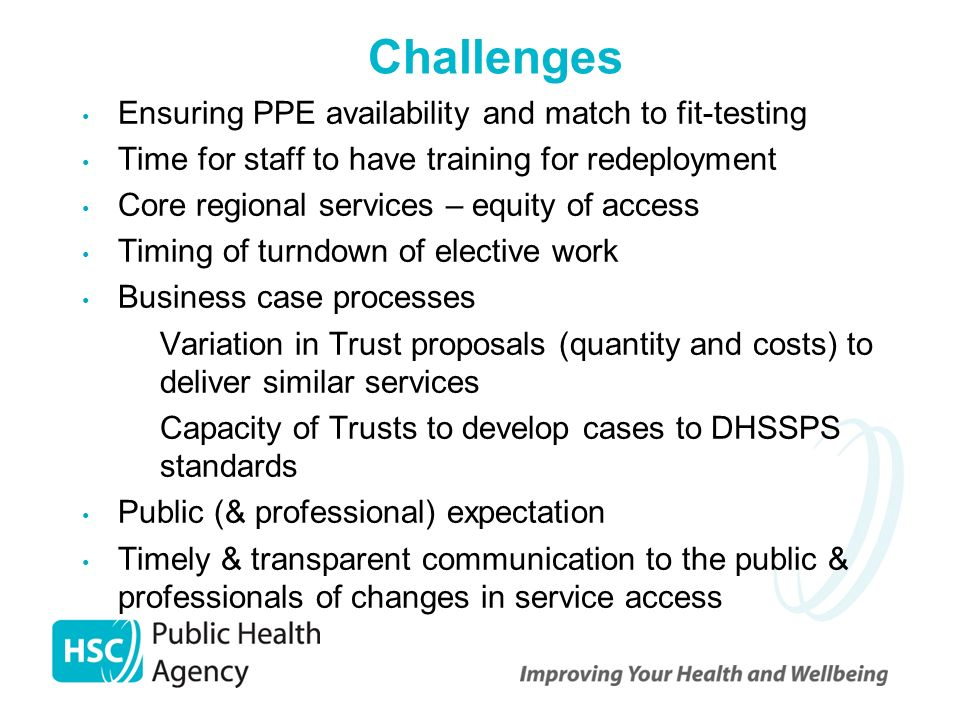 Challenges Ensuring PPE availability and match to fit-testing Time for staff to have training for redeployment Core regional services – equity of acce
