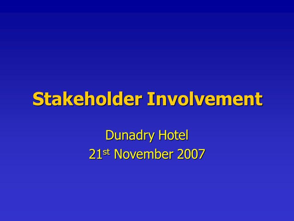 Stakeholder Involvement Dunadry Hotel 21 st November 2007