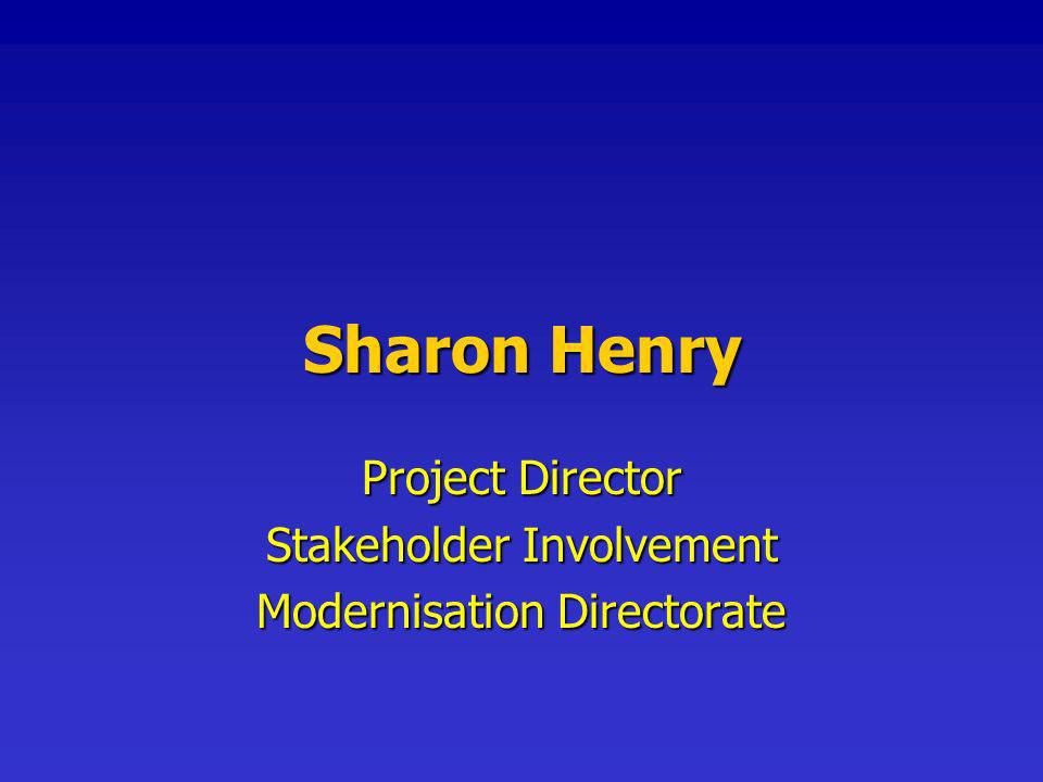 Sharon Henry Project Director Stakeholder Involvement Modernisation Directorate