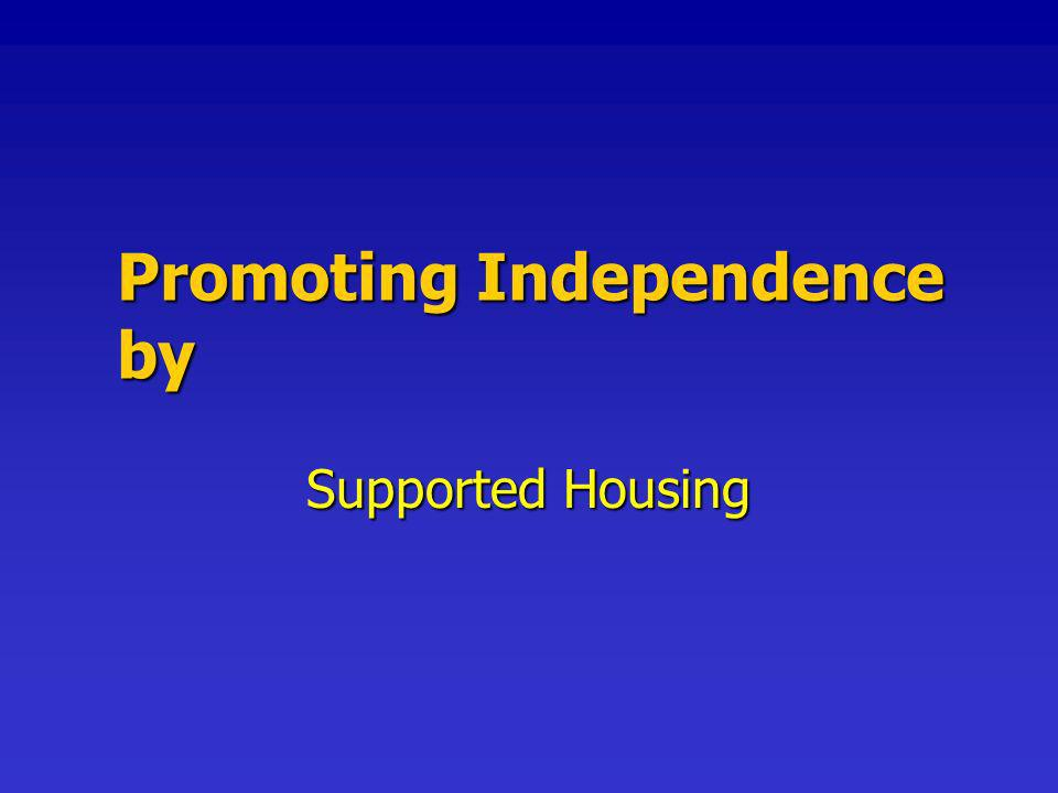 Promoting Independence by Supported Housing