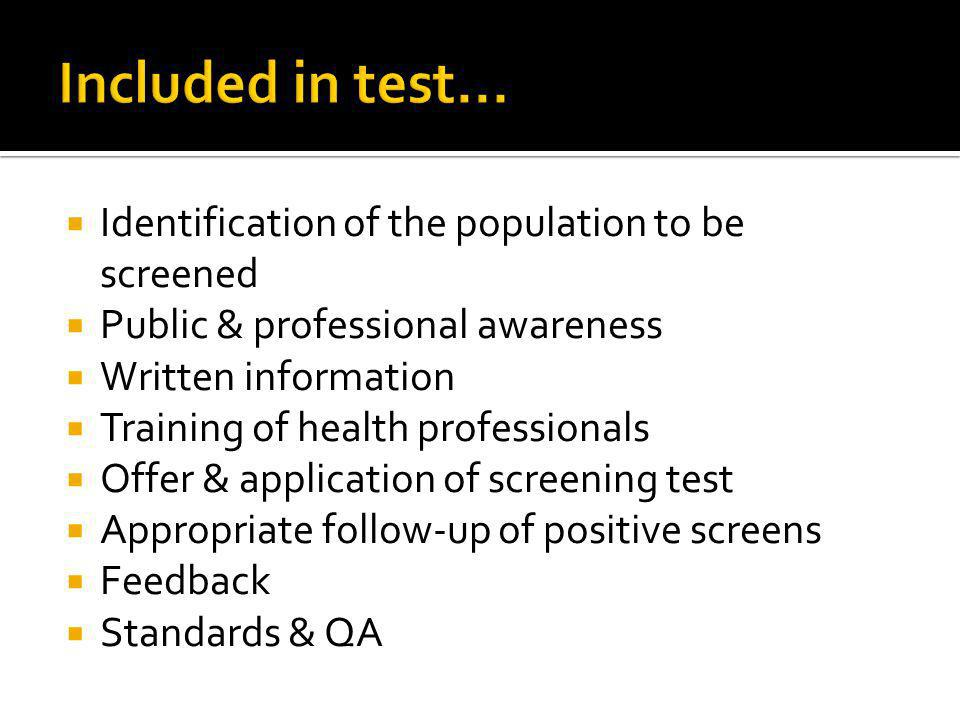 Identification of the population to be screened Public & professional awareness Written information Training of health professionals Offer & application of screening test Appropriate follow-up of positive screens Feedback Standards & QA