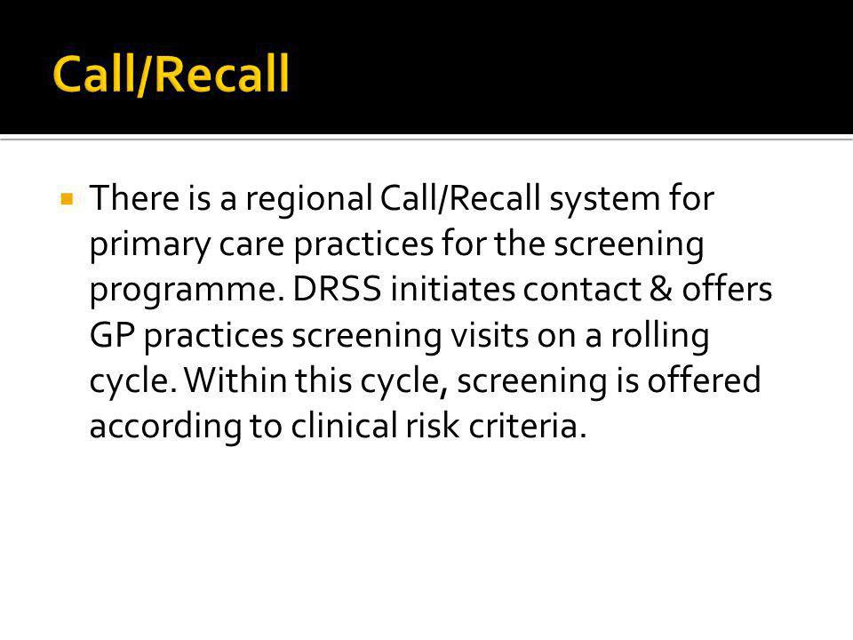 There is a regional Call/Recall system for primary care practices for the screening programme.