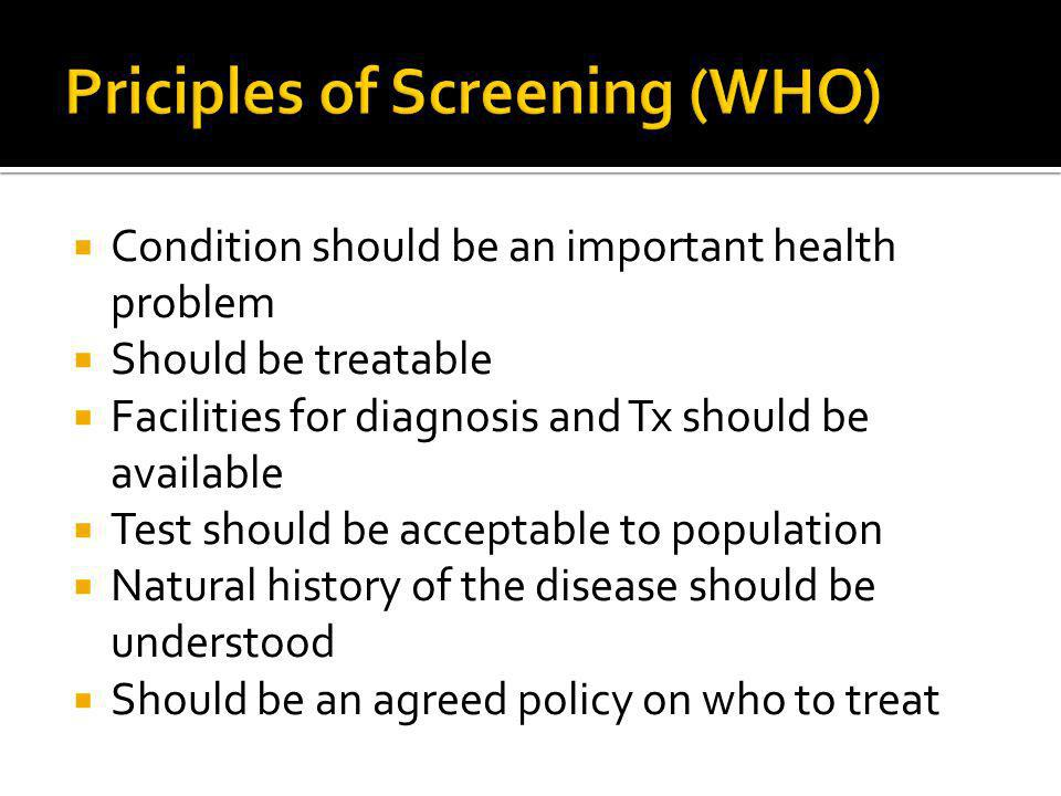 Condition should be an important health problem Should be treatable Facilities for diagnosis and Tx should be available Test should be acceptable to p