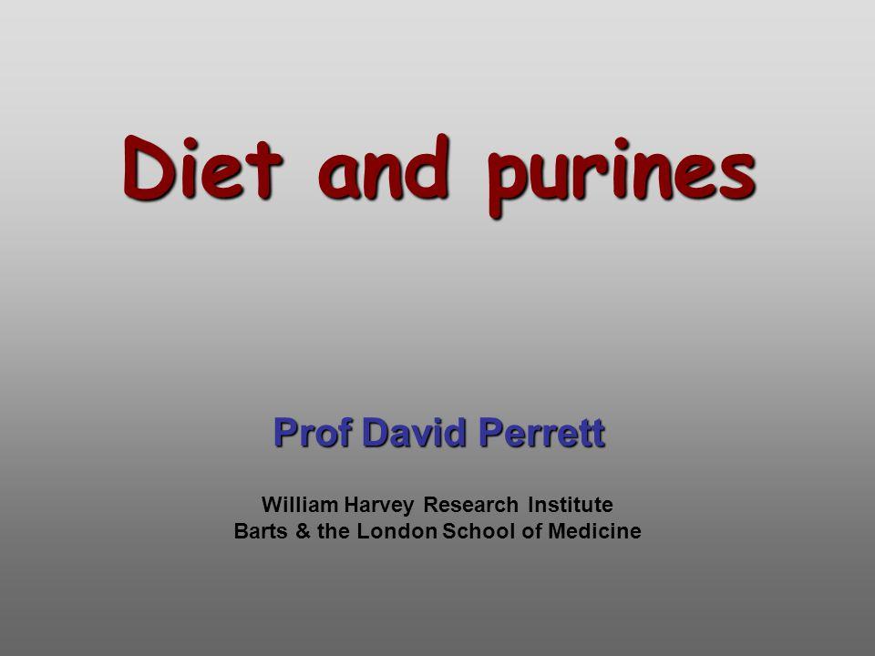 Diet and purines Prof David Perrett William Harvey Research Institute Barts & the London School of Medicine