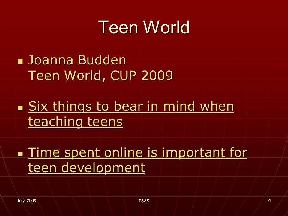July 2009 T&AS 4 Teen World Joanna Budden Teen World, CUP 2009 Joanna Budden Teen World, CUP 2009 Six things to bear in mind when teaching teens Six t