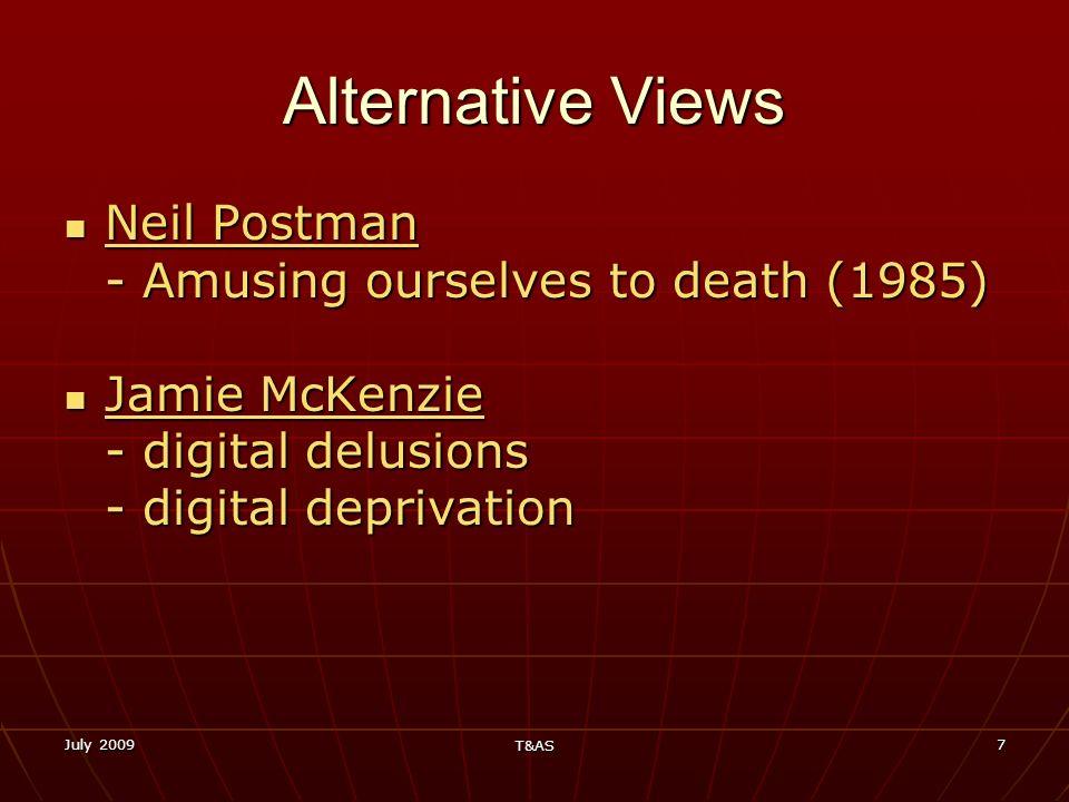 July 2009 T&AS 7 Alternative Views Neil Postman - Amusing ourselves to death (1985) Neil Postman - Amusing ourselves to death (1985) Neil Postman Neil
