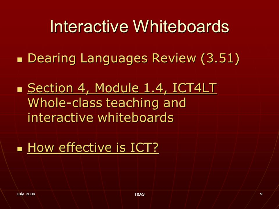 July 2009 T&AS 9 Interactive Whiteboards Dearing Languages Review (3.51) Dearing Languages Review (3.51) Section 4, Module 1.4, ICT4LT Whole-class tea