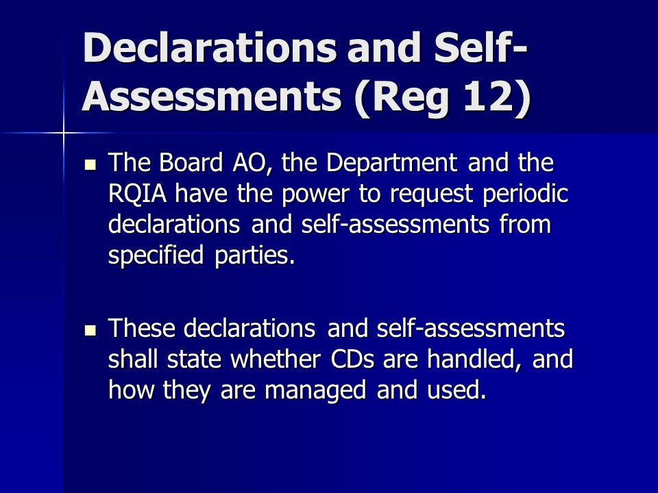Declarations and Self- Assessments (Reg 12) The Board AO, the Department and the RQIA have the power to request periodic declarations and self-assessments from specified parties.