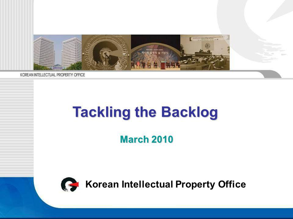 Korean Intellectual Property Office March 2010 Tackling the Backlog Tackling the Backlog