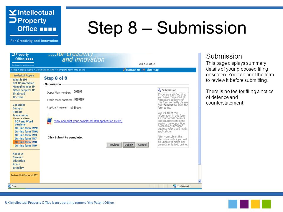 UK Intellectual Property Office is an operating name of the Patent Office Step 8 – Submission Submission This page displays summary details of your proposed filing onscreen.