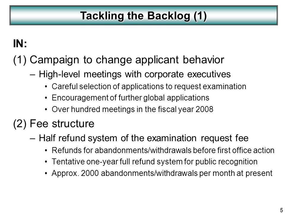 5 IN: (1) Campaign to change applicant behavior –High-level meetings with corporate executives Careful selection of applications to request examinatio