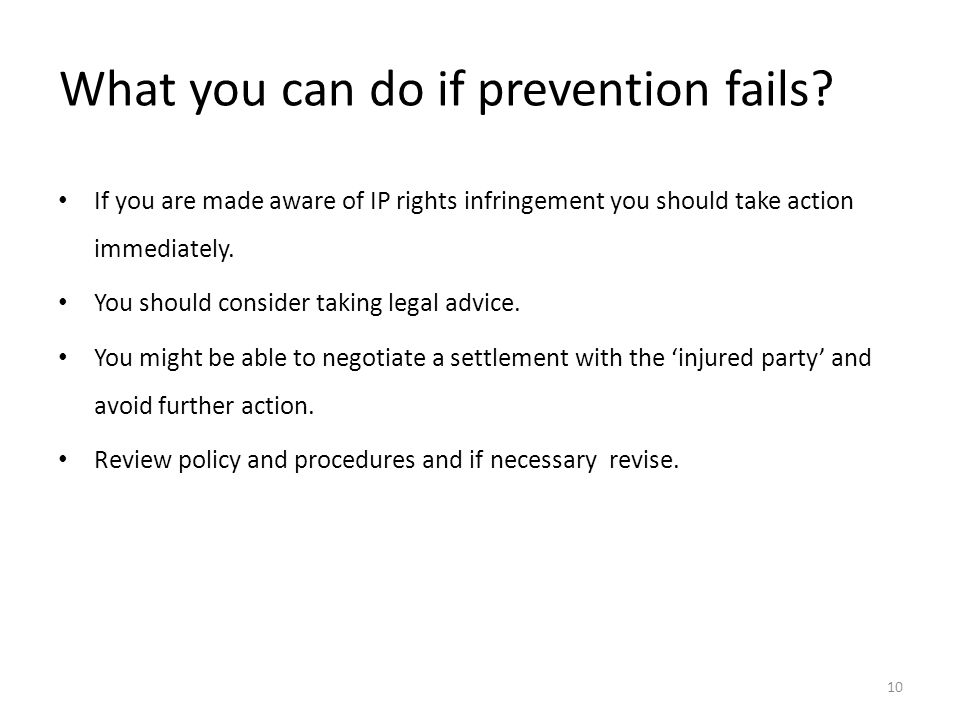 What you can do if prevention fails? If you are made aware of IP rights infringement you should take action immediately. You should consider taking le