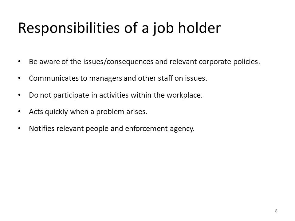 Responsibilities of a job holder Be aware of the issues/consequences and relevant corporate policies. Communicates to managers and other staff on issu