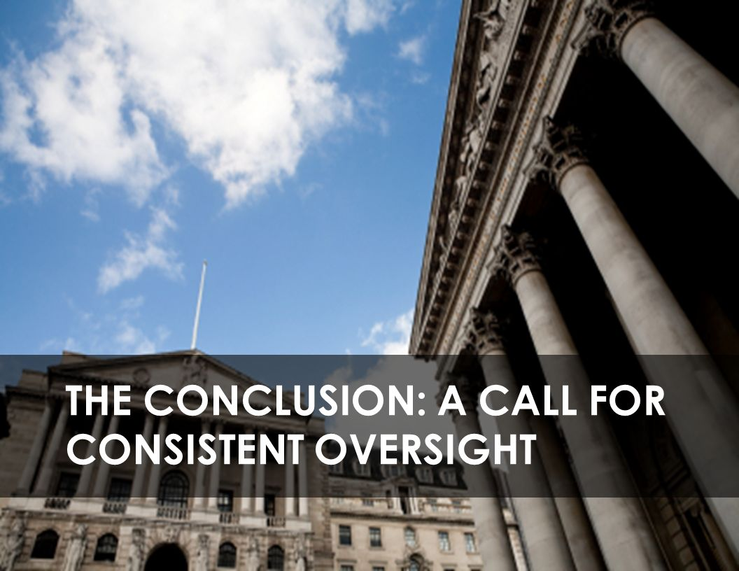 THE CONCLUSION: A CALL FOR CONSISTENT OVERSIGHT
