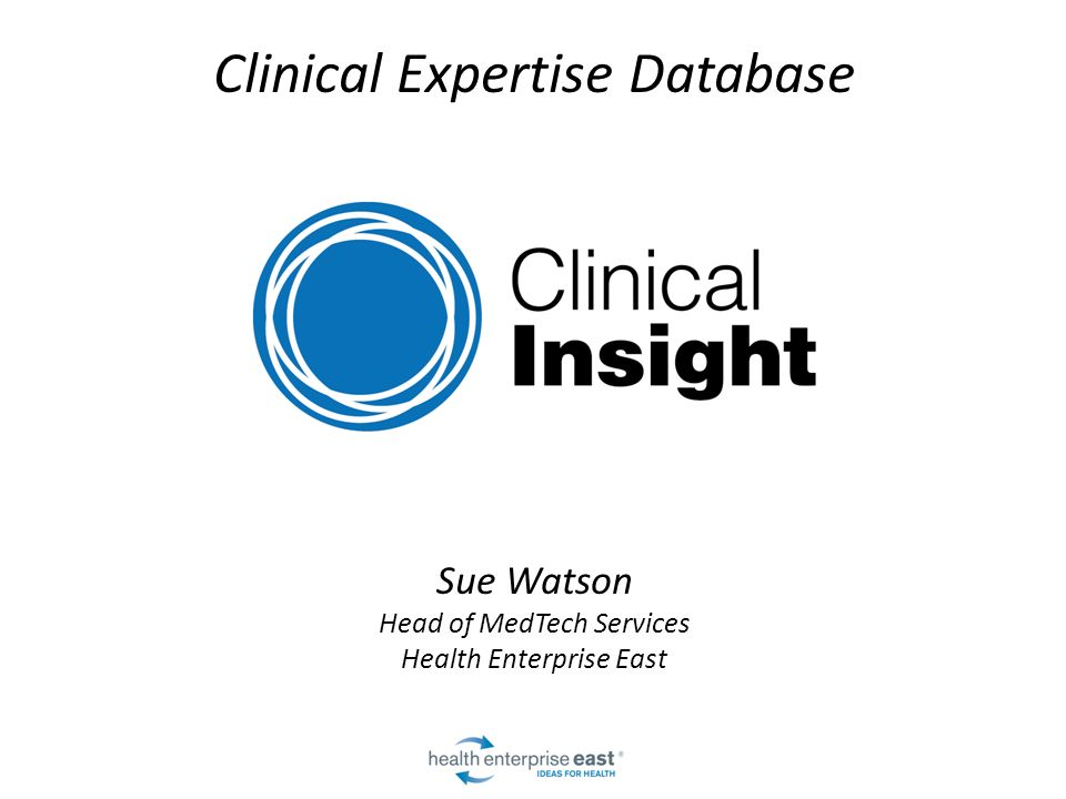 Clinical Expertise Database Sue Watson Head of MedTech Services Health Enterprise East