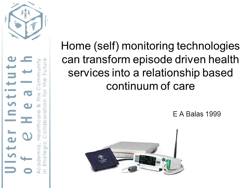 Home (self) monitoring technologies can transform episode driven health services into a relationship based continuum of care E A Balas 1999