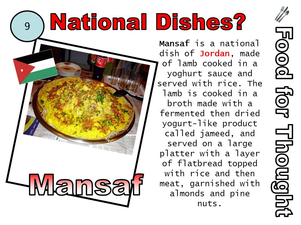 Mansaf is a national dish of Jordan, made of lamb cooked in a yoghurt sauce and served with rice.