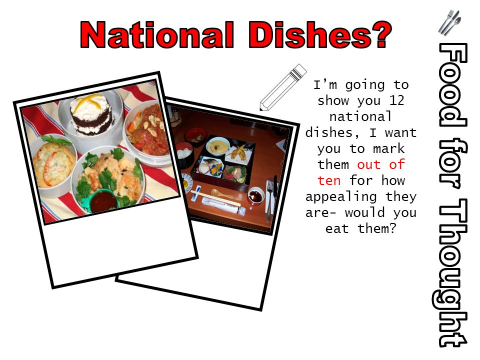 Im going to show you 12 national dishes, I want you to mark them out of ten for how appealing they are- would you eat them