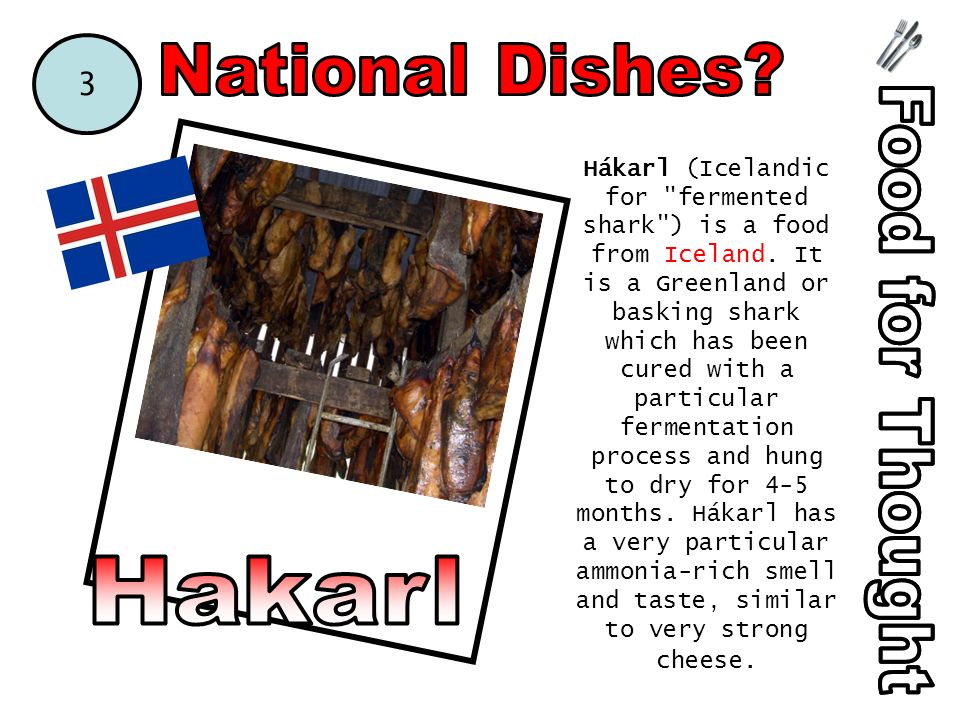 Hákarl (Icelandic for fermented shark ) is a food from Iceland.