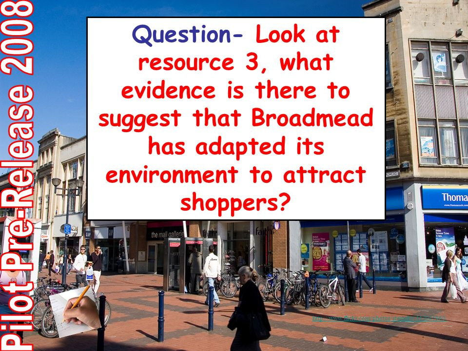 Question- Look at resource 3, what evidence is there to suggest that Broadmead has adapted its environment to attract shoppers.