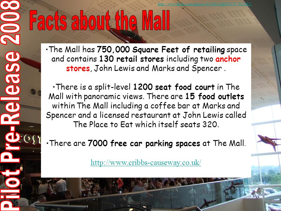 The Mall has 750,000 Square Feet of retailing space and contains 130 retail stores including two anchor stores, John Lewis and Marks and Spencer.
