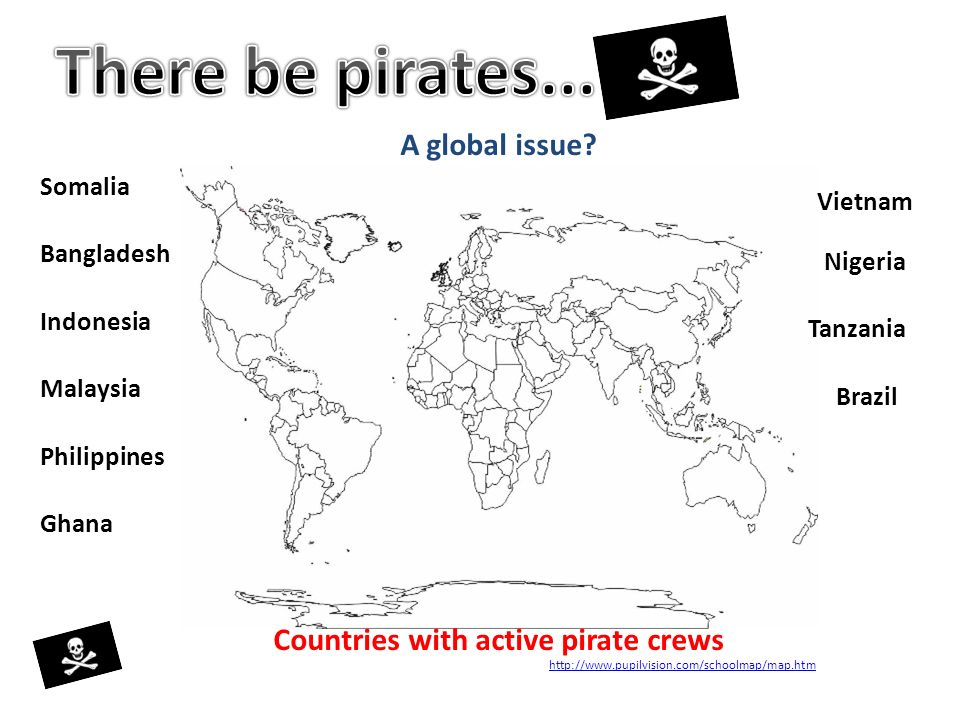 http://www.pupilvision.com/schoolmap/map.htm Countries with active pirate crews Somalia Bangladesh Indonesia Malaysia Philippines Ghana Vietnam Nigeri