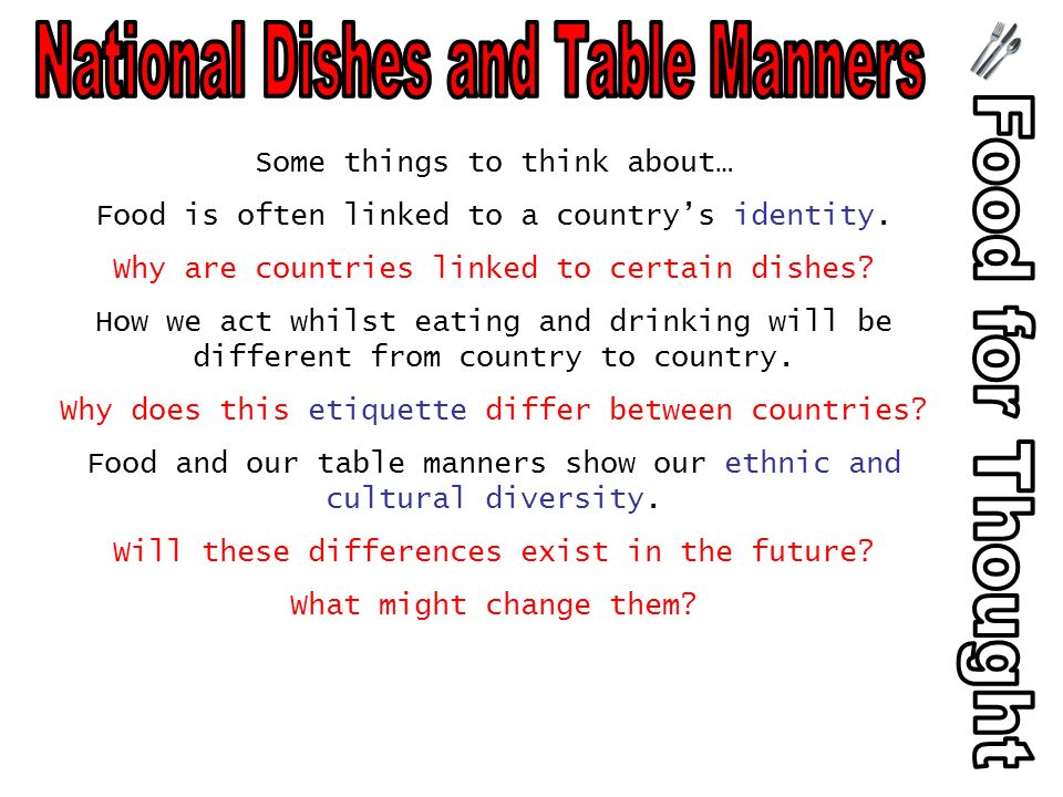 Some things to think about… Food is often linked to a countrys identity.