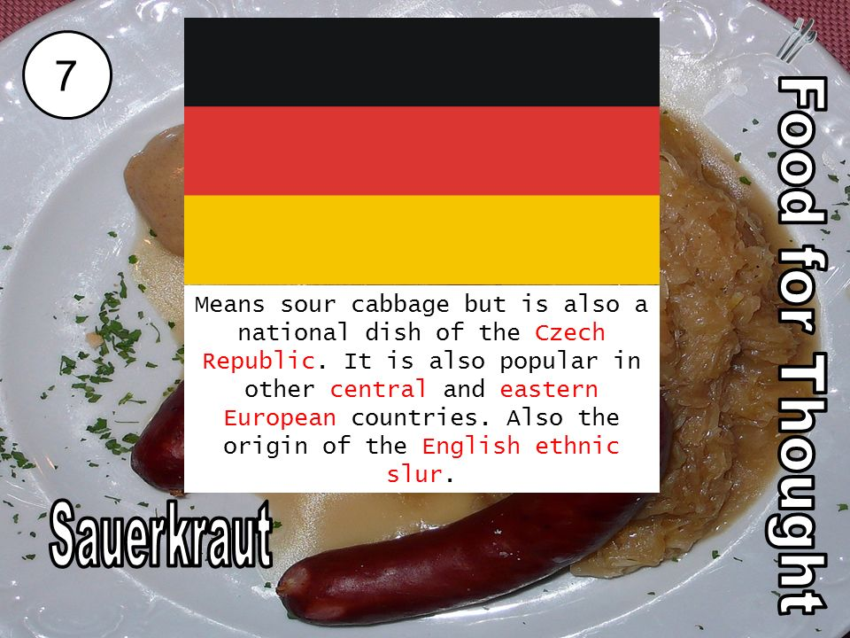 7 Means sour cabbage but is also a national dish of the Czech Republic.