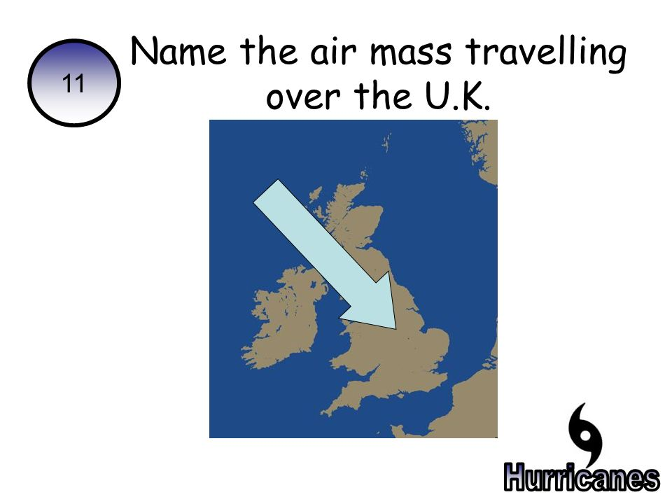 11 Name the air mass travelling over the U.K.