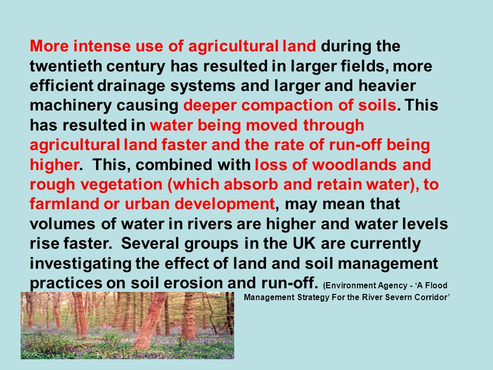 More intense use of agricultural land during the twentieth century has resulted in larger fields, more efficient drainage systems and larger and heavi