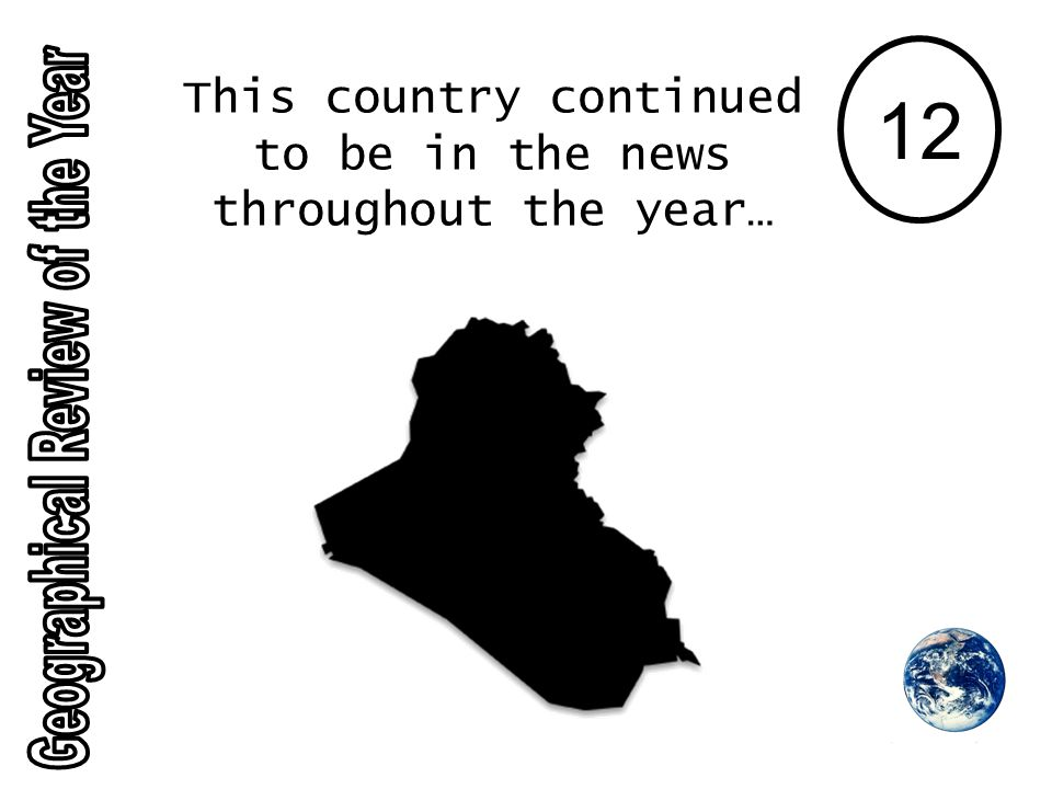 12 This country continued to be in the news throughout the year…